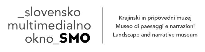 SMO - Krajinski in pripovedni muzej - Museo di paesaggi e narrazioni - Landscape and narrative museum